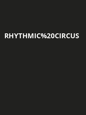 Rhythmic Circus at Orpheum Theater